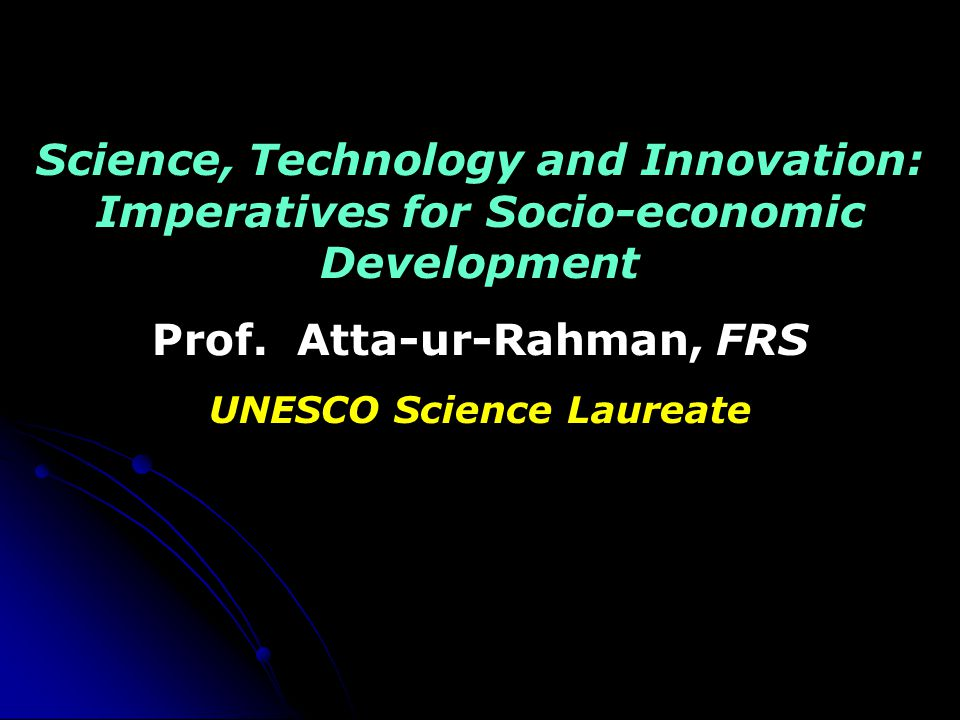 Science, Technology and Innovation: Imperatives for Socio-economic Development Prof.