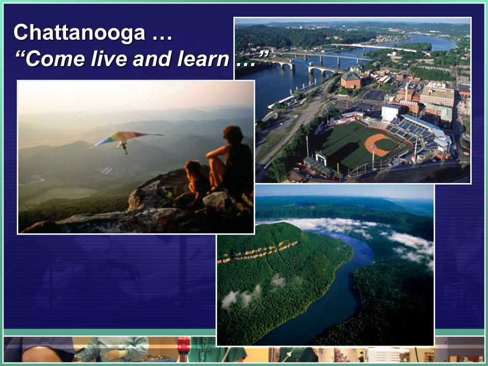 Chattanooga … Come live and learn …