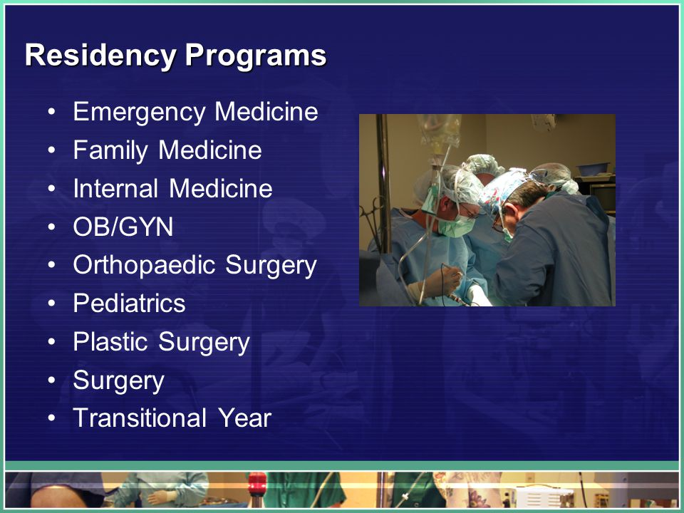 Residency Programs Emergency Medicine Family Medicine Internal Medicine OB/GYN Orthopaedic Surgery Pediatrics Plastic Surgery Surgery Transitional Year