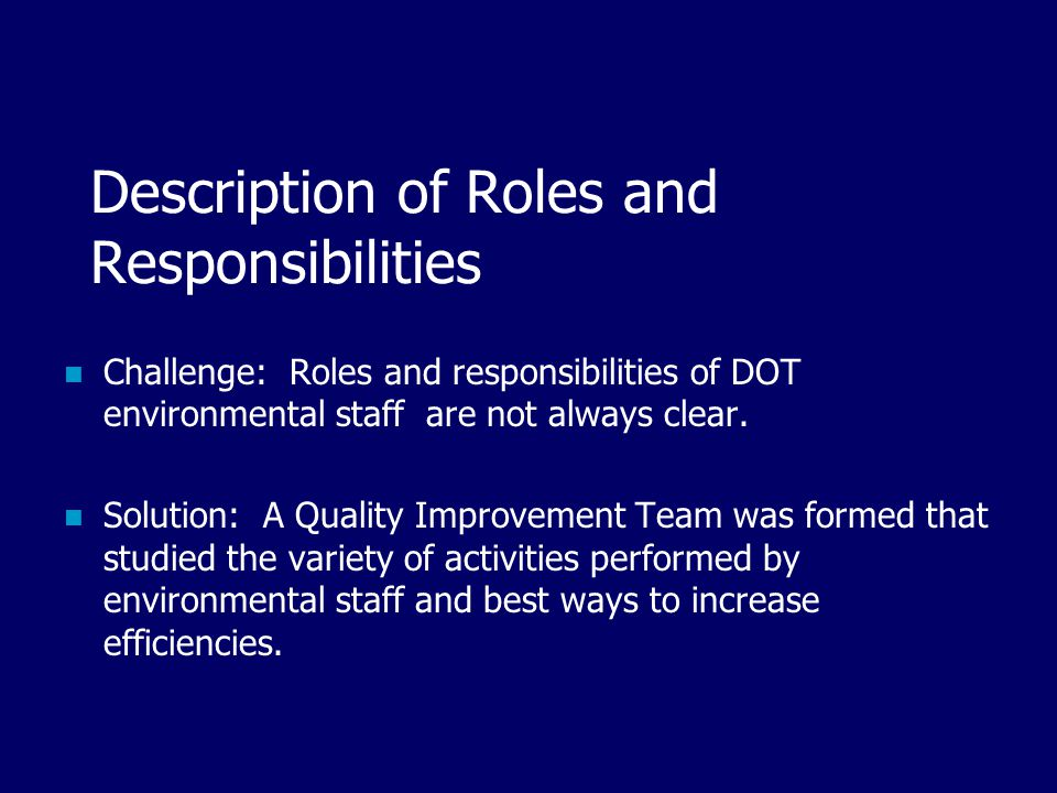 Description of Roles and Responsibilities Challenge: Roles and responsibilities of DOT environmental staff are not always clear.