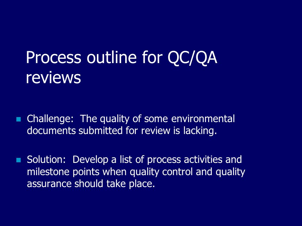 Process outline for QC/QA reviews Challenge: The quality of some environmental documents submitted for review is lacking.