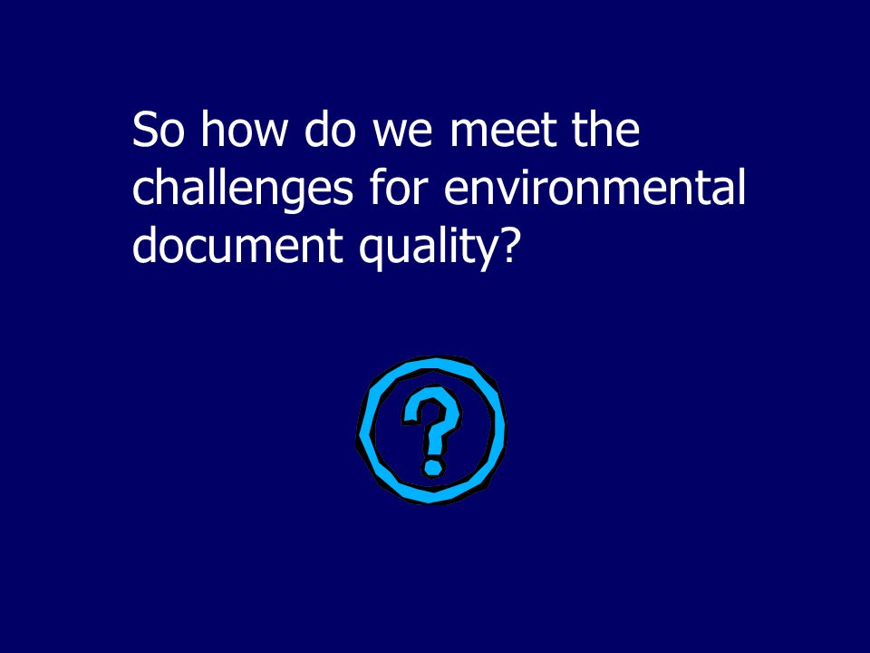 So how do we meet the challenges for environmental document quality