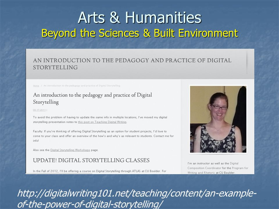 Arts & Humanities Beyond the Sciences & Built Environment http://digitalwriting101.net/teaching/content/an-example- of-the-power-of-digital-storytelling/