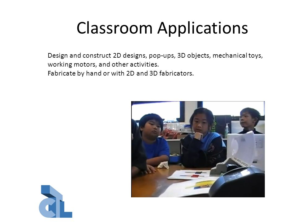 Classroom Applications Design and construct 2D designs, pop-ups, 3D objects, mechanical toys, working motors, and other activities.