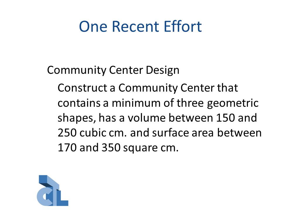 One Recent Effort Community Center Design Construct a Community Center that contains a minimum of three geometric shapes, has a volume between 150 and 250 cubic cm.