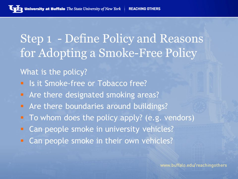 Step 1 - Define Policy and Reasons for Adopting a Smoke-Free Policy What is the policy.