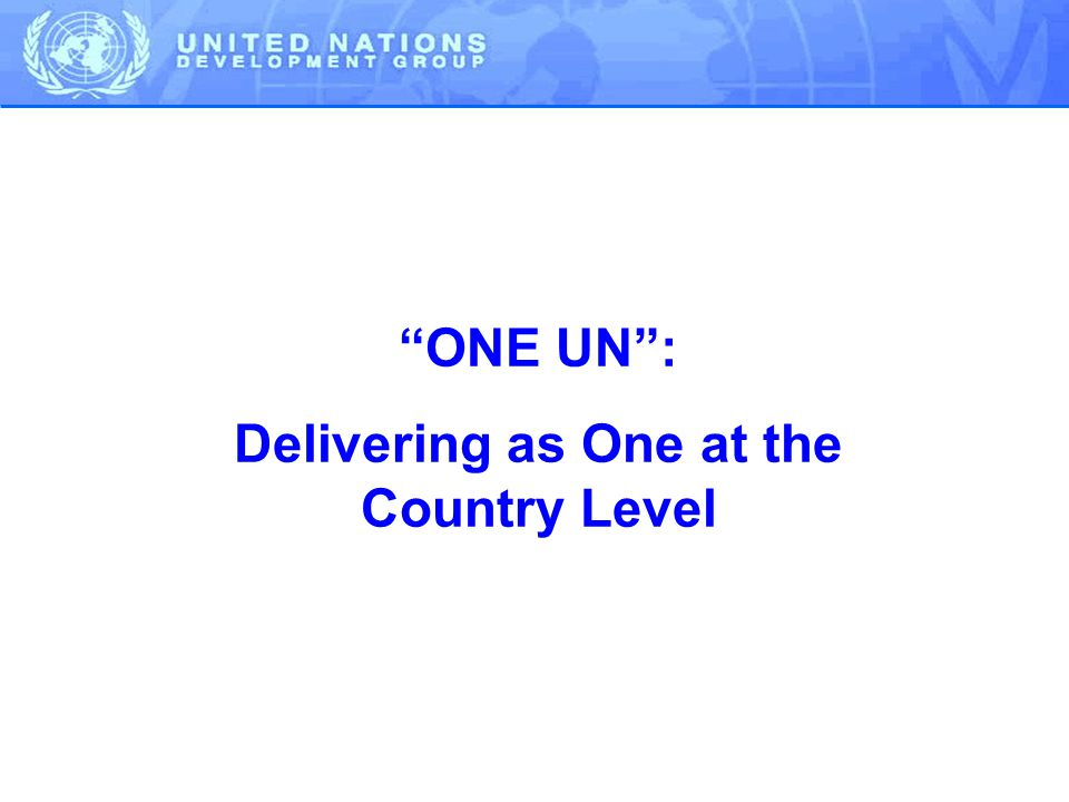 ONE UN : Delivering as One at the Country Level