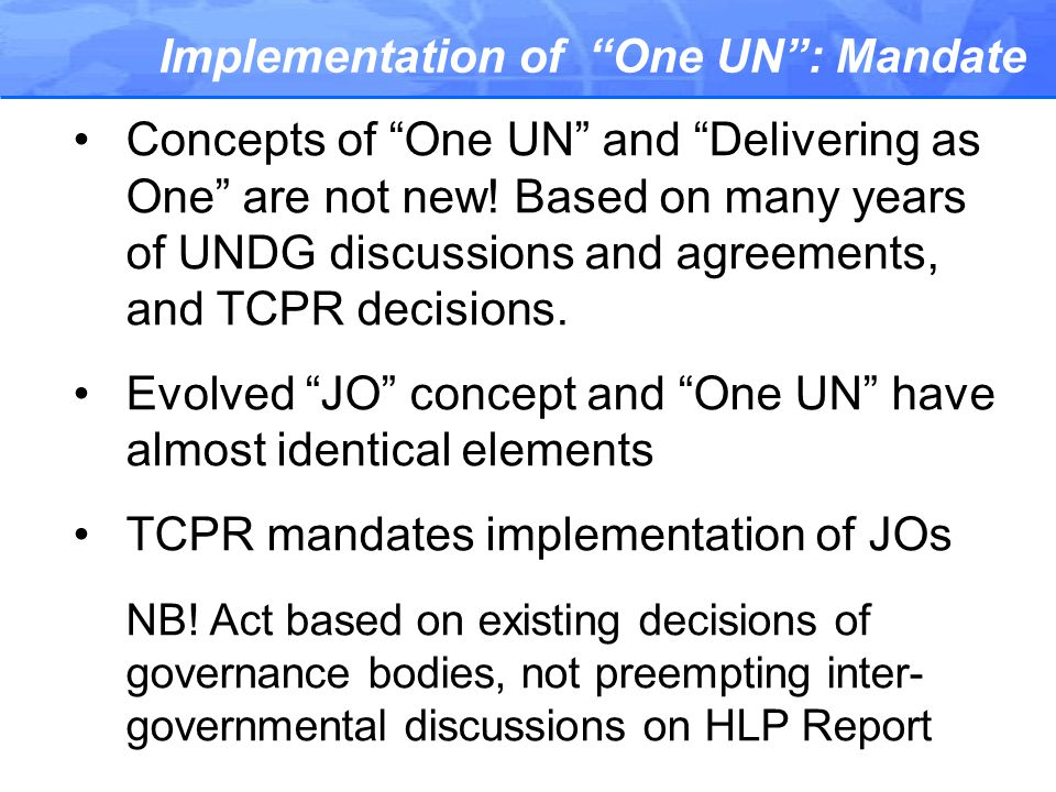 Implementation of One UN : Mandate Concepts of One UN and Delivering as One are not new.