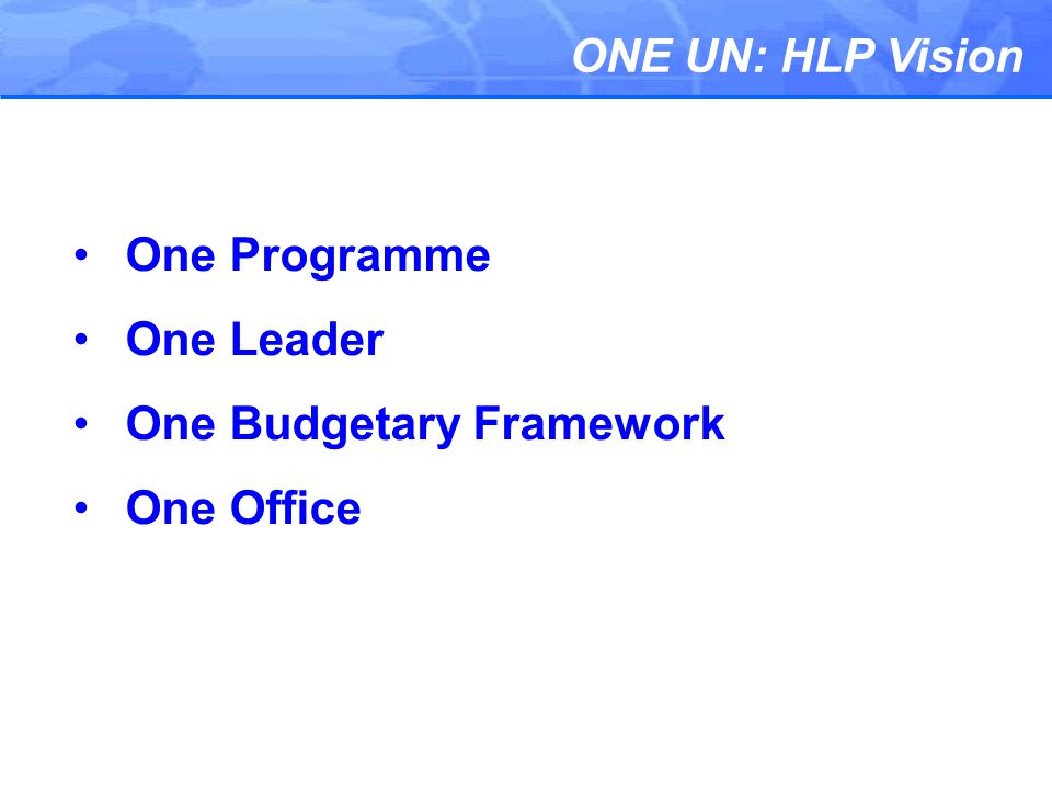 ONE UN: HLP Vision One Programme One Leader One Budgetary Framework One Office