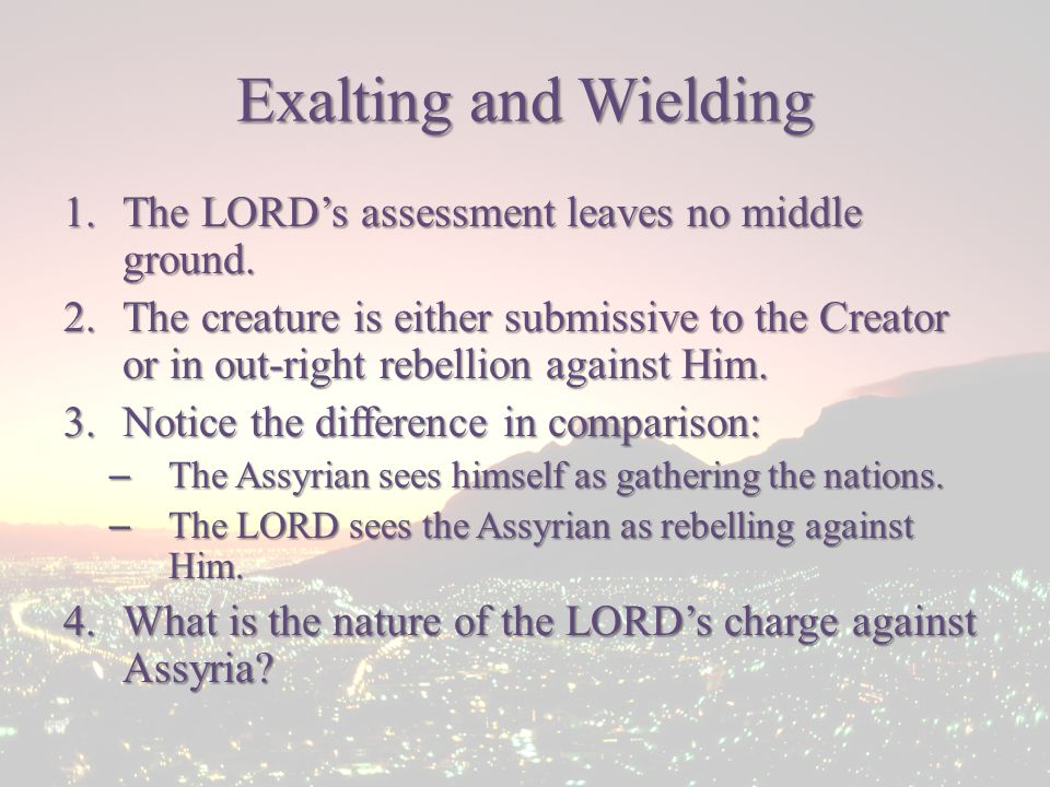 Exalting and Wielding 1.The LORD's assessment leaves no middle ground.