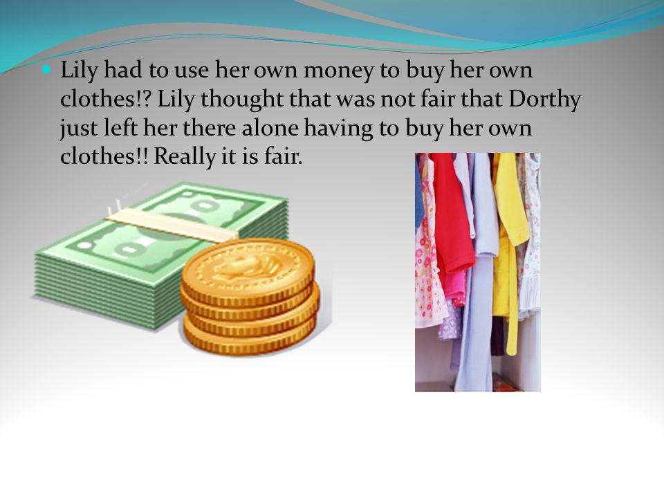 Now Dorthy is just there having to buy Lily lip gloss.