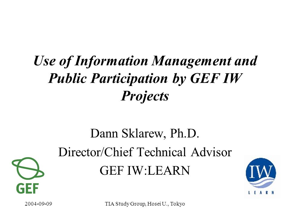 2004-09-09TIA Study Group, Hosei U., Tokyo Use of Information Management and Public Participation by GEF IW Projects Dann Sklarew, Ph.D.