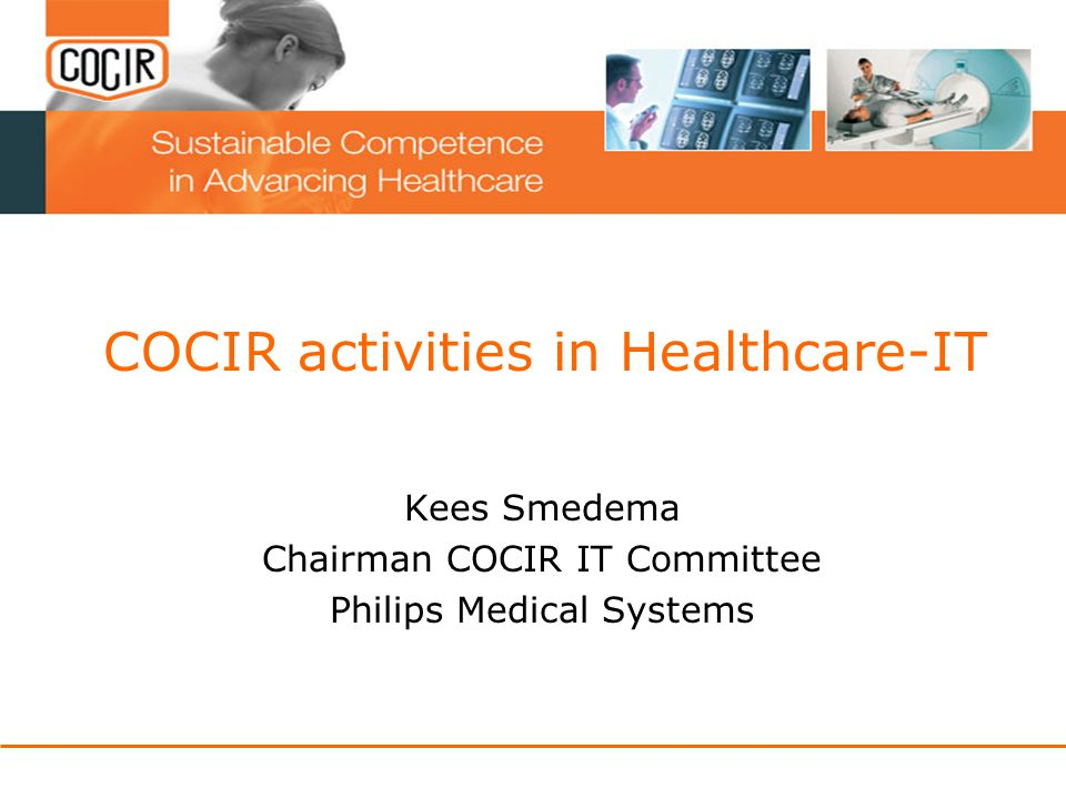 COCIR activities in Healthcare-IT Kees Smedema Chairman COCIR IT Committee Philips Medical Systems