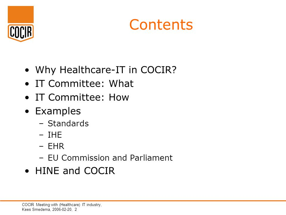 COCIR Meeting with (Healthcare) IT industry, Kees Smedema, 2006-02-20, 2 Contents Why Healthcare-IT in COCIR.