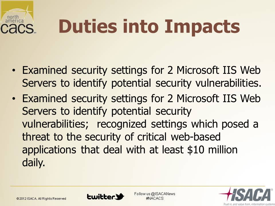 Duties into Impacts Examined security settings for 2 Microsoft IIS Web Servers to identify potential security vulnerabilities.