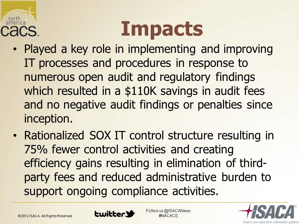 Impacts Played a key role in implementing and improving IT processes and procedures in response to numerous open audit and regulatory findings which resulted in a $110K savings in audit fees and no negative audit findings or penalties since inception.