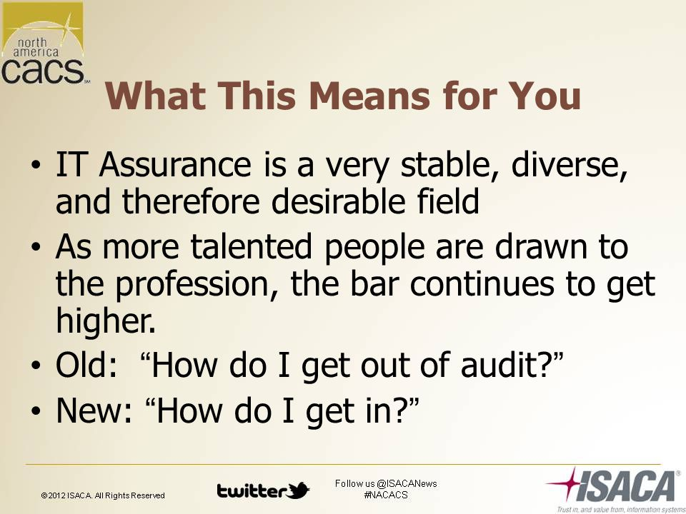 What This Means for You IT Assurance is a very stable, diverse, and therefore desirable field As more talented people are drawn to the profession, the bar continues to get higher.