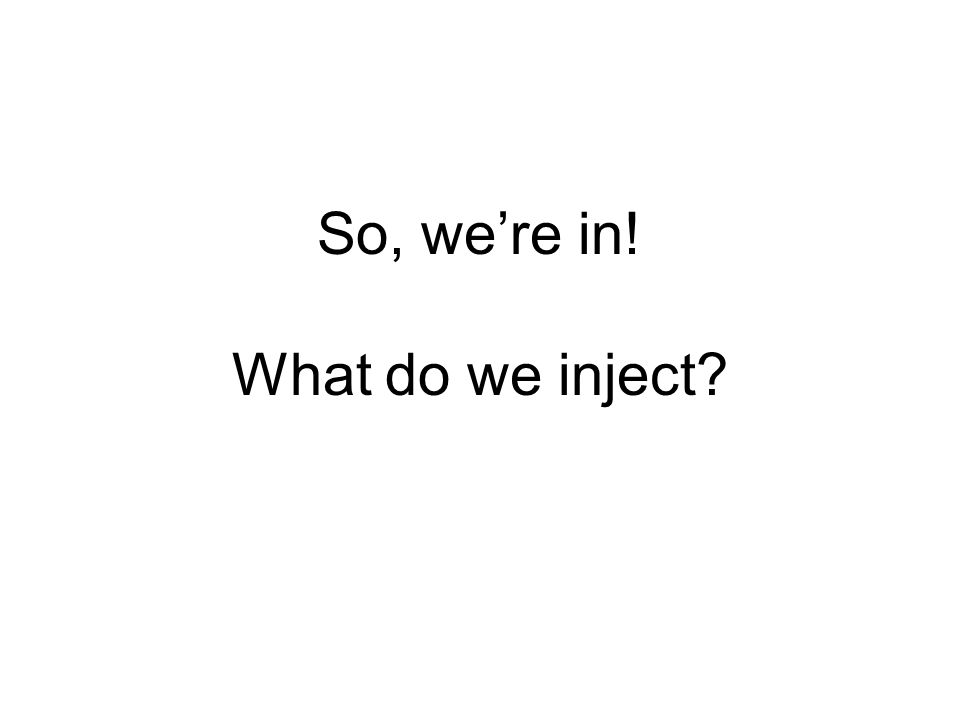 So, we're in! What do we inject