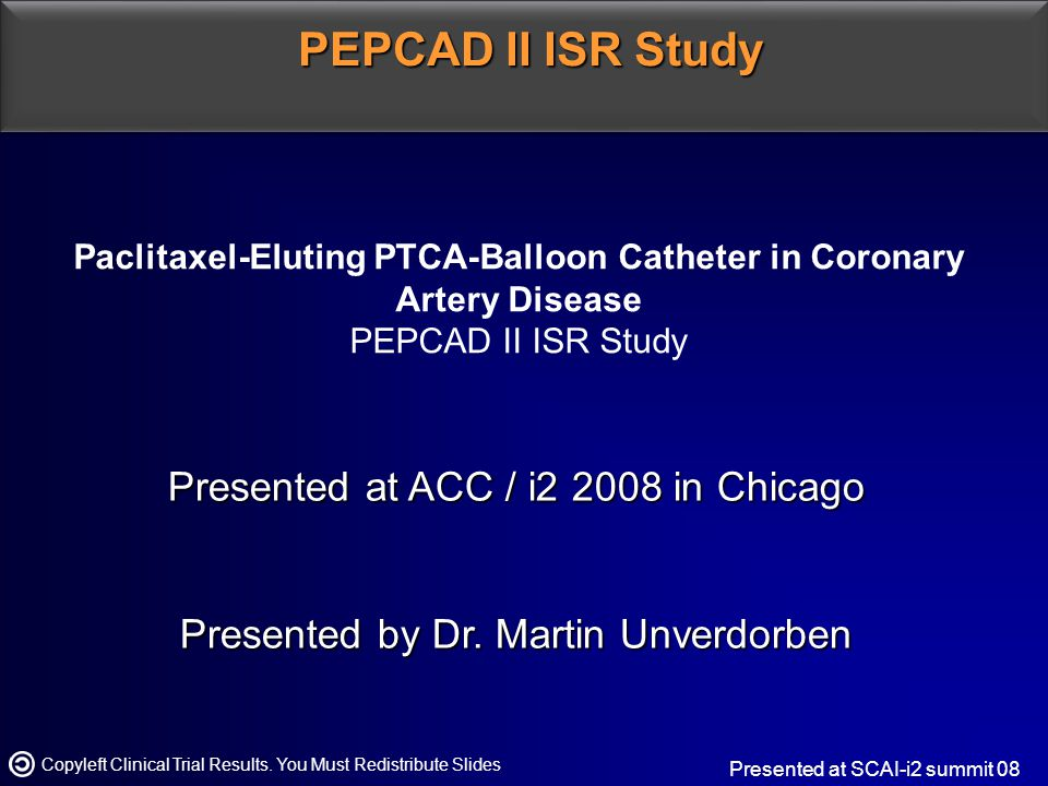 Paclitaxel-Eluting PTCA-Balloon Catheter in Coronary Artery Disease PEPCAD II ISR Study Presented at ACC / i in Chicago Presented by Dr.