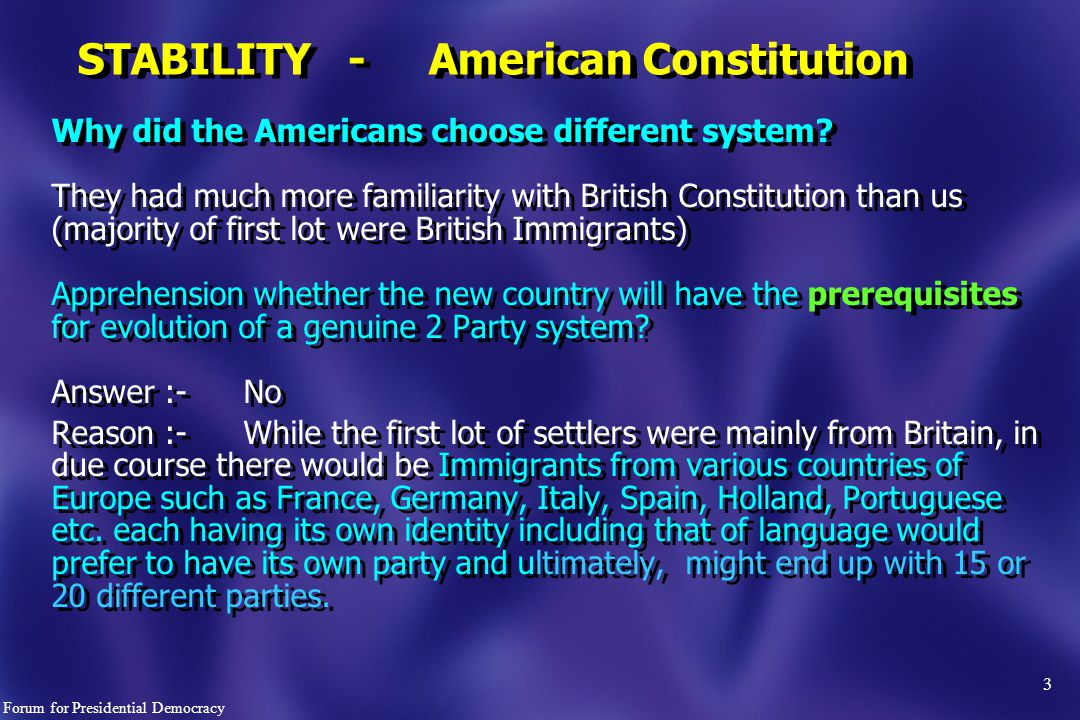 3 STABILITY - American Constitution Why did the Americans choose different system.