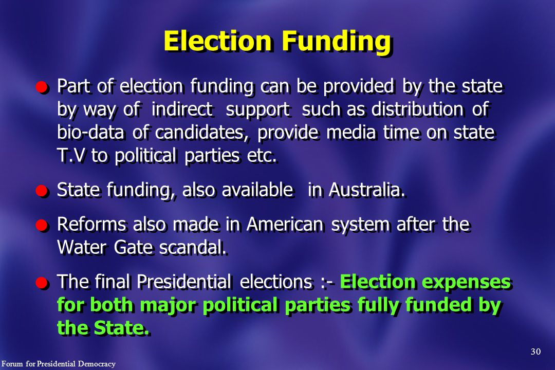 30 l Part of election funding can be provided by the state by way of indirect support such as distribution of bio-data of candidates, provide media time on state T.V to political parties etc.