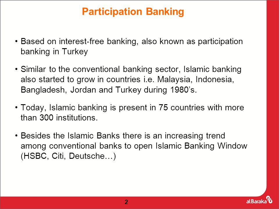 Based on interest-free banking, also known as participation banking in Turkey Similar to the conventional banking sector, Islamic banking also started to grow in countries i.e.