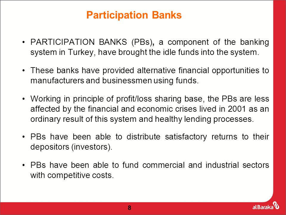 PARTICIPATION BANKS (PBs), a component of the banking system in Turkey, have brought the idle funds into the system.