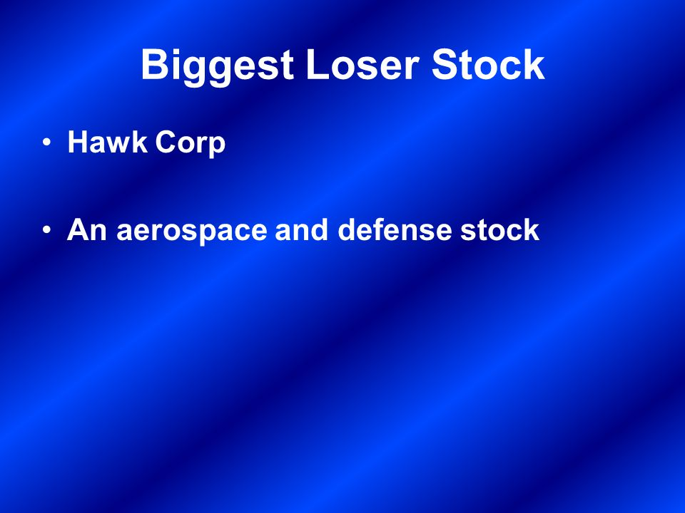 Biggest Loser Stock Hawk Corp An aerospace and defense stock