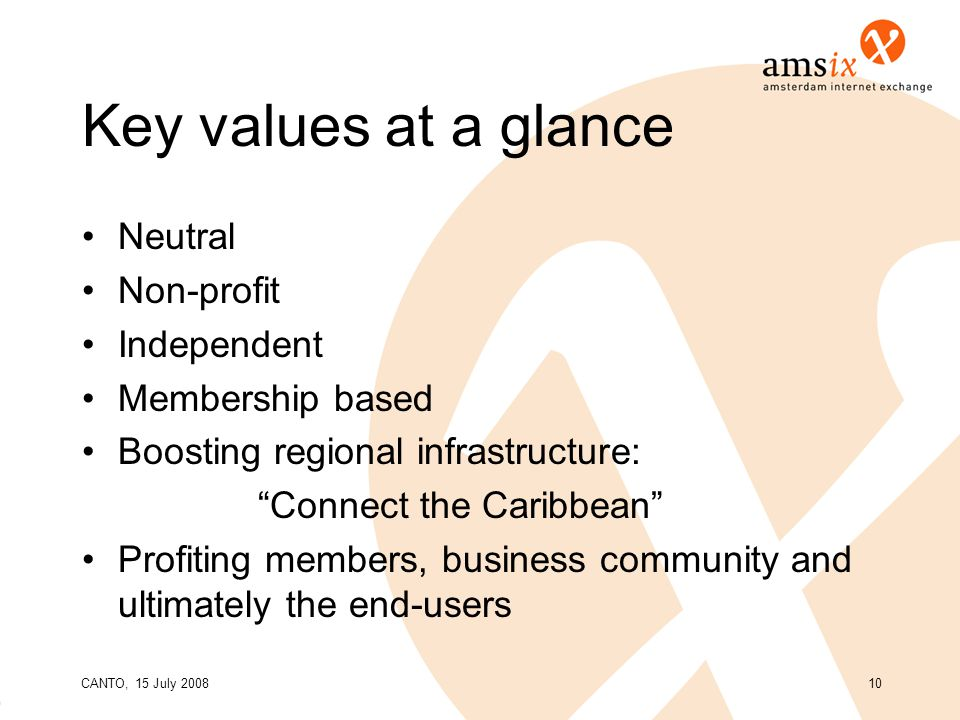 CANTO, 15 July 200810 Key values at a glance Neutral Non-profit Independent Membership based Boosting regional infrastructure: Connect the Caribbean Profiting members, business community and ultimately the end-users