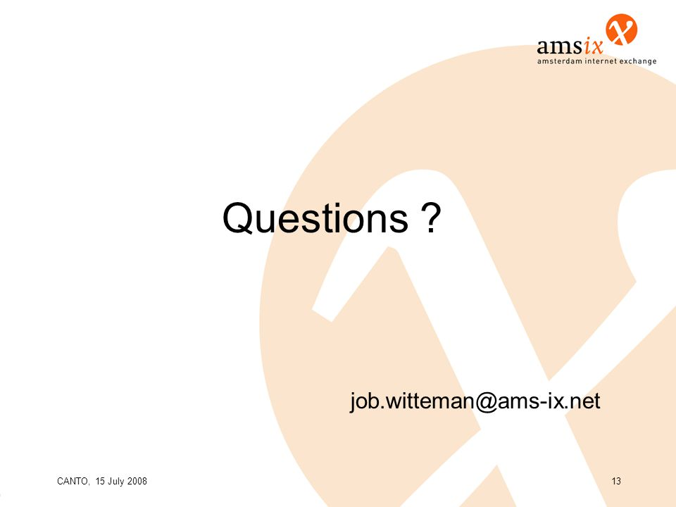 CANTO, 15 July 200813 Questions job.witteman@ams-ix.net