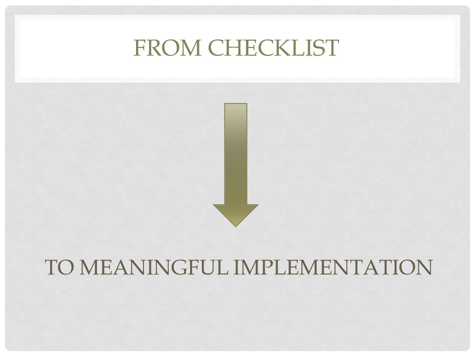 FROM CHECKLIST TO MEANINGFUL IMPLEMENTATION