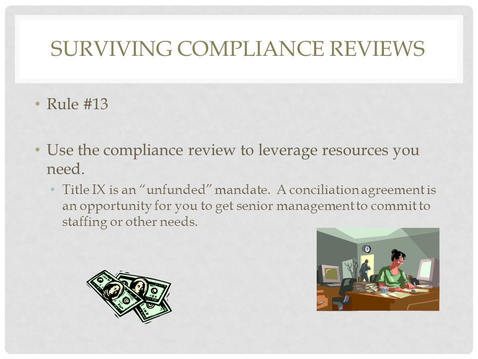Rule #13 Use the compliance review to leverage resources you need.