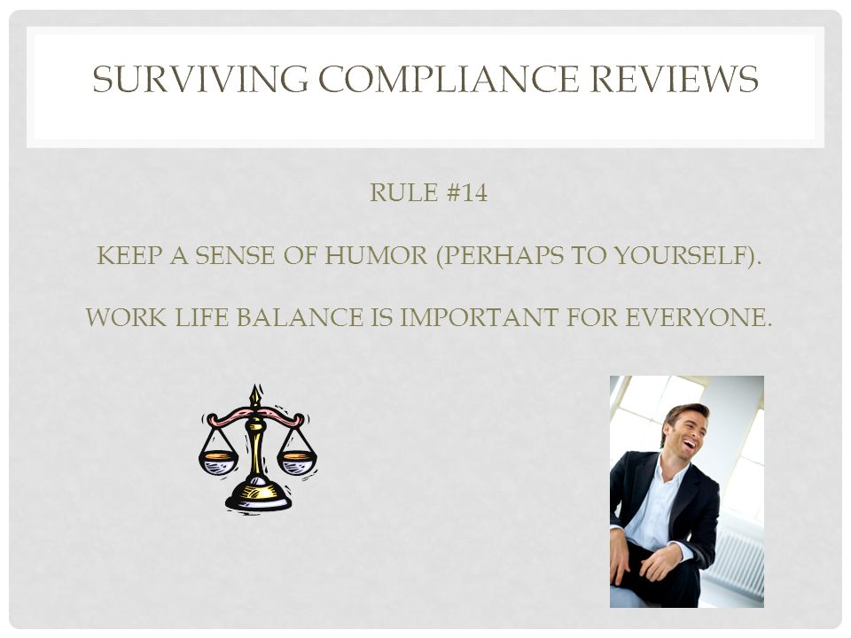 RULE #14 KEEP A SENSE OF HUMOR (PERHAPS TO YOURSELF). WORK LIFE BALANCE IS IMPORTANT FOR EVERYONE.