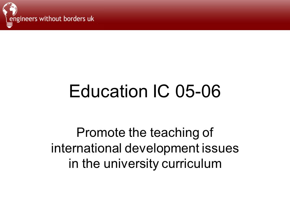 Education IC 05-06 Promote the teaching of international development issues in the university curriculum