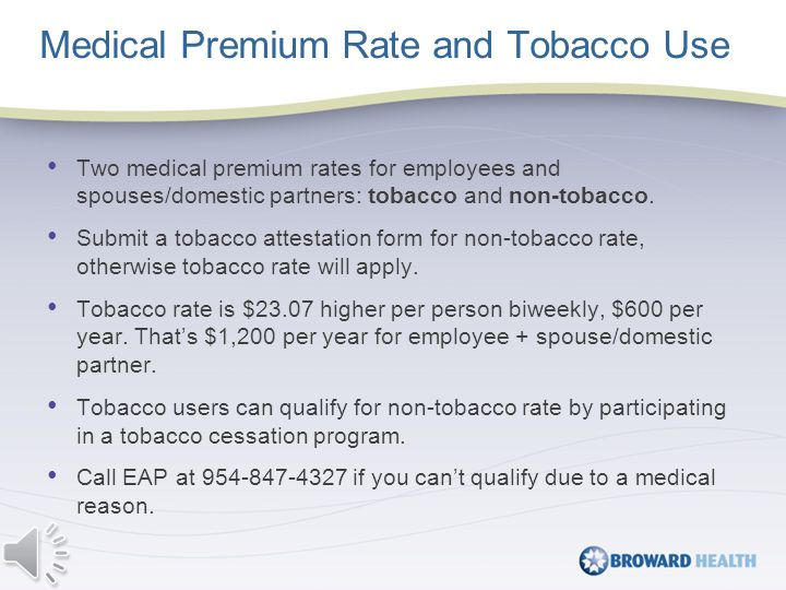 Medical Premium Rate and Tobacco Use Two medical premium rates for employees and spouses/domestic partners: tobacco and non-tobacco.