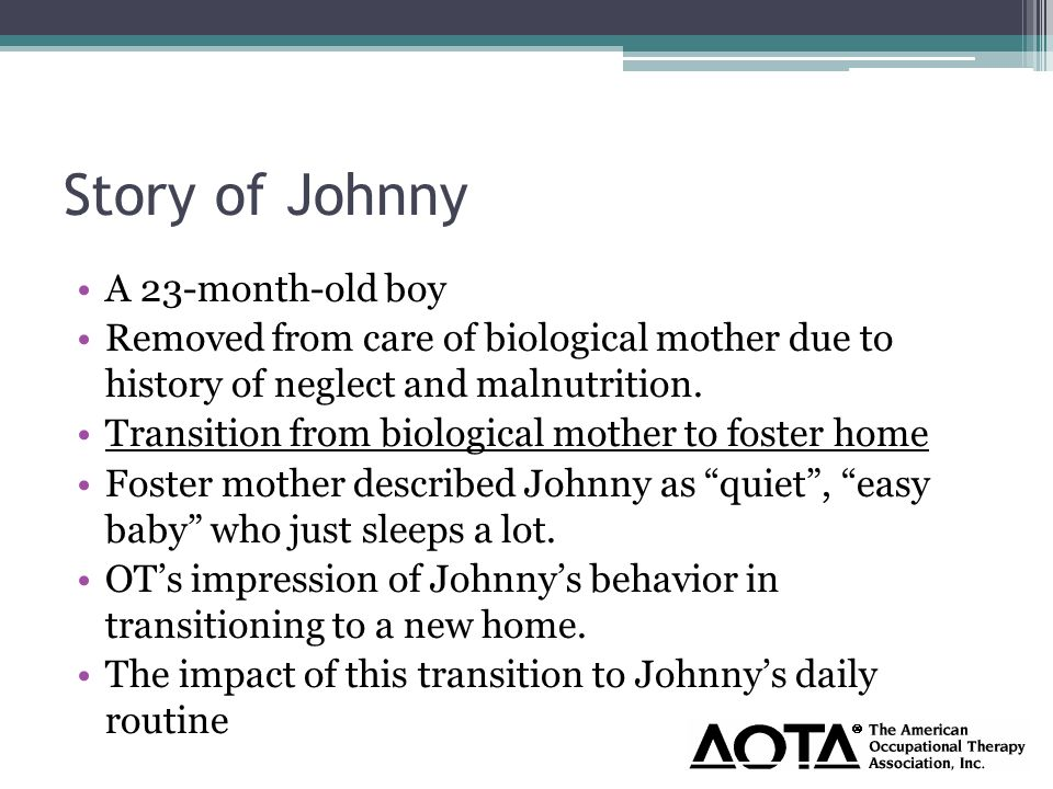 Story of Johnny A 23-month-old boy Removed from care of biological mother due to history of neglect and malnutrition.