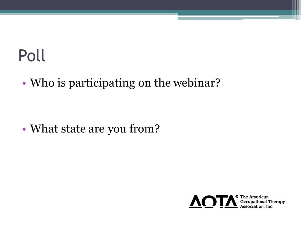 Poll Who is participating on the webinar What state are you from