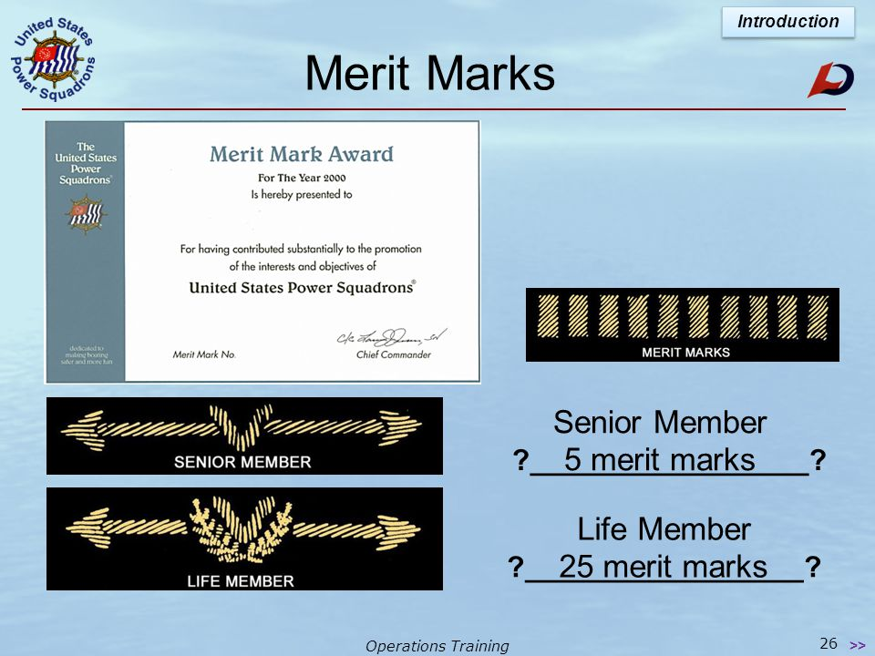 Operations Training Merit Marks For significant service related to achieving the USPS mission Only 1 MM possible in any given year Rewards of service are limitless, however, a MM is the only paycheck received Introduction 25 >> It's vital to submit merit mark hours on a timely basis!