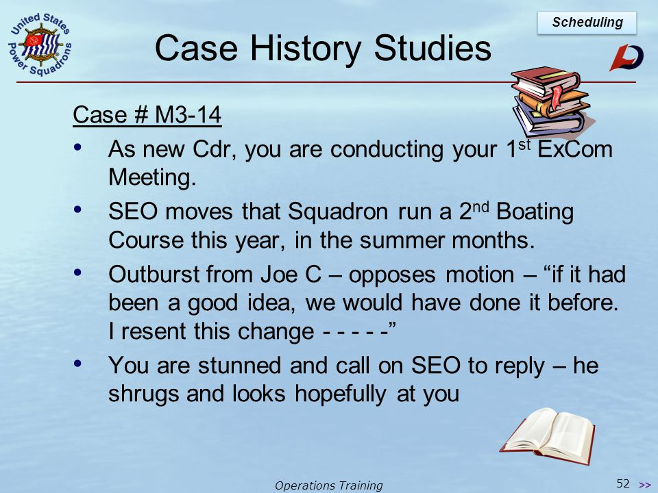 Operations Training Case History Studies Case # M3-2 Educational Calendar presented to ExCom by SEO and recommended for approval In discussion prior to final approval, additional courses/seminars were suggested by several P/Cs in attendance.
