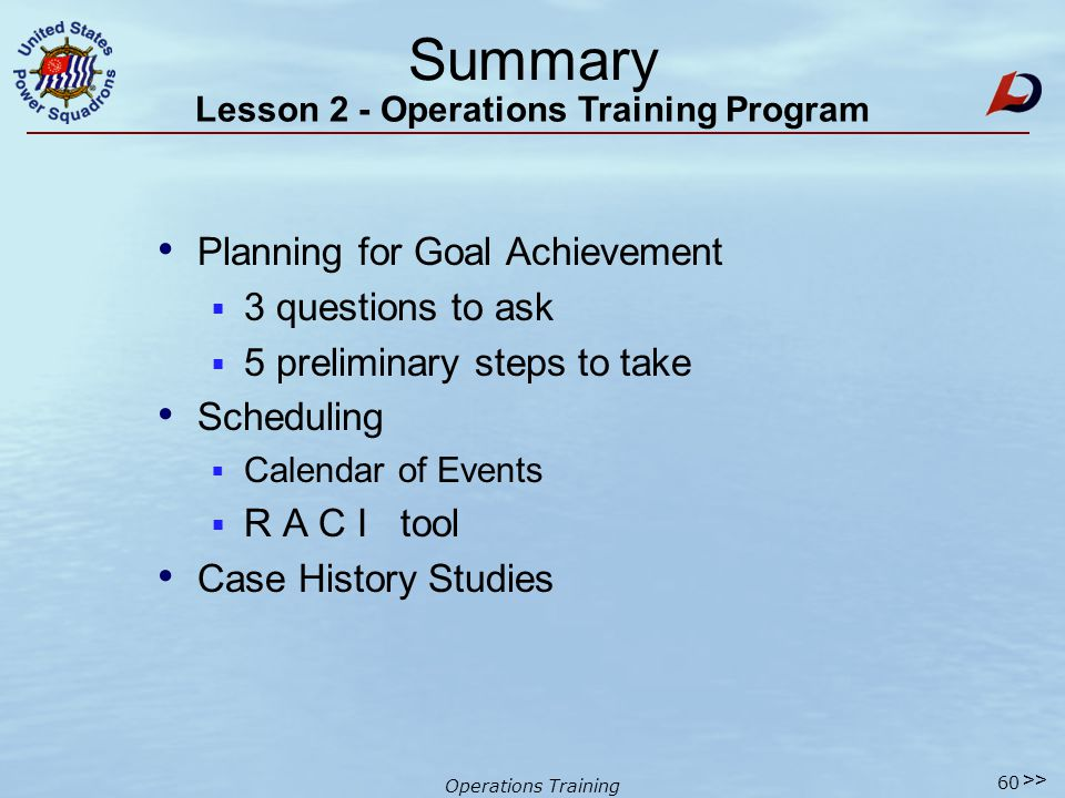 Operations Training Summary Educational Courses & Seminars Leadership Training & Programs Staffing 101 - Committees Job Descriptions – Using & Revising Goal Setting AND - - - Lesson 2 - Operations Training Program 59 >>