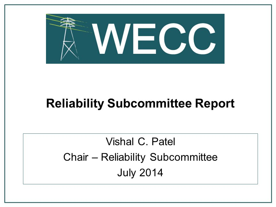 Reliability Subcommittee Report Vishal C. Patel Chair – Reliability Subcommittee July 2014