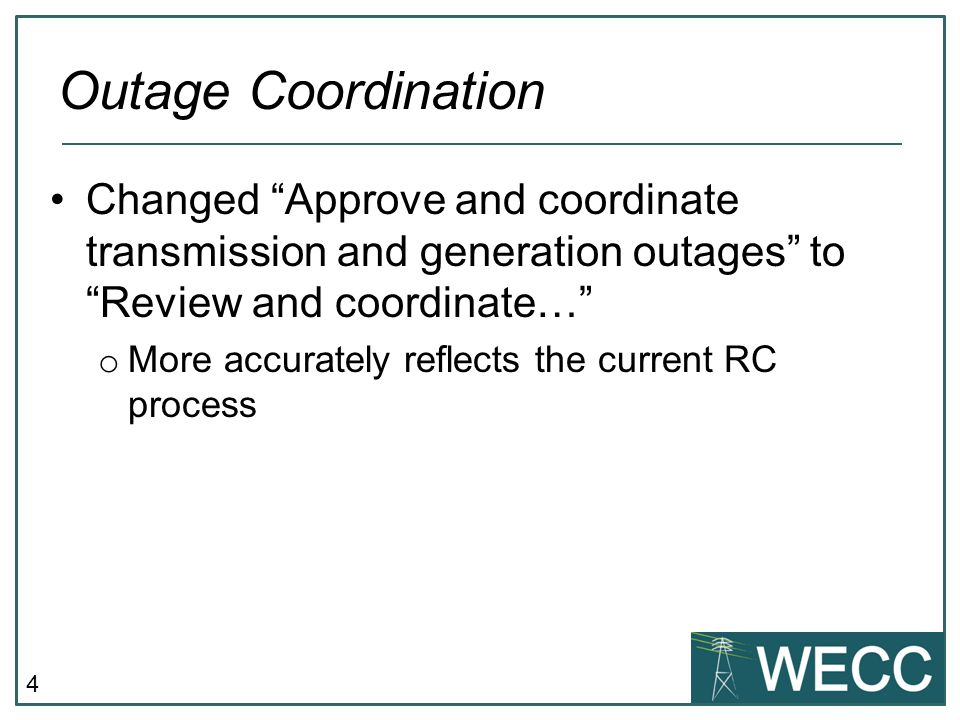 4 Changed Approve and coordinate transmission and generation outages to Review and coordinate… o More accurately reflects the current RC process Outage Coordination