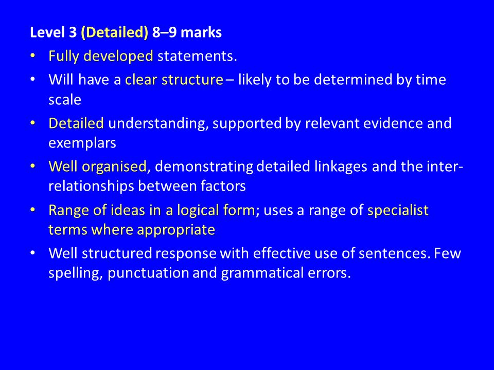 (Detailed) Level 3 (Detailed) 8–9 marks Fully developed Fully developed statements.