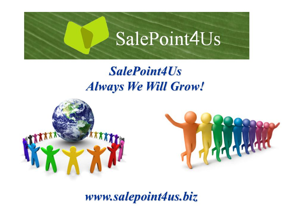 SalePoint4Us Always We Will Grow! www.salepoint4us.biz
