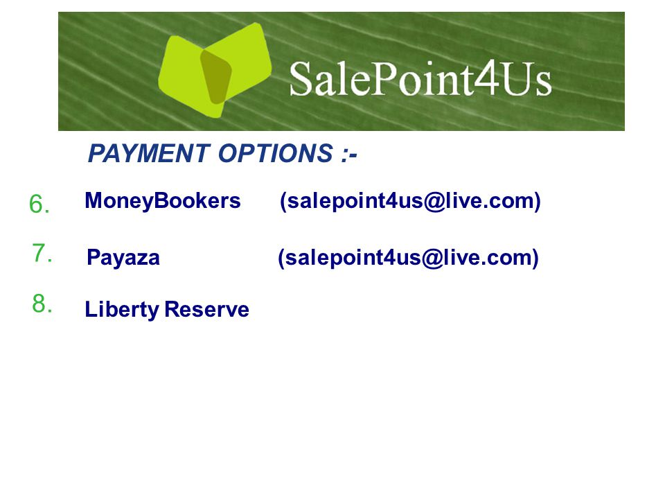 PAYMENT OPTIONS :- MoneyBookers (salepoint4us@live.com) Payaza (salepoint4us@live.com) Liberty Reserve 6.