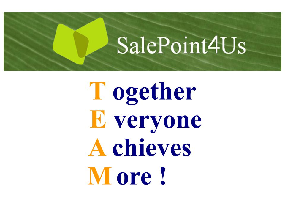 T ogether E veryone A chieves M ore !
