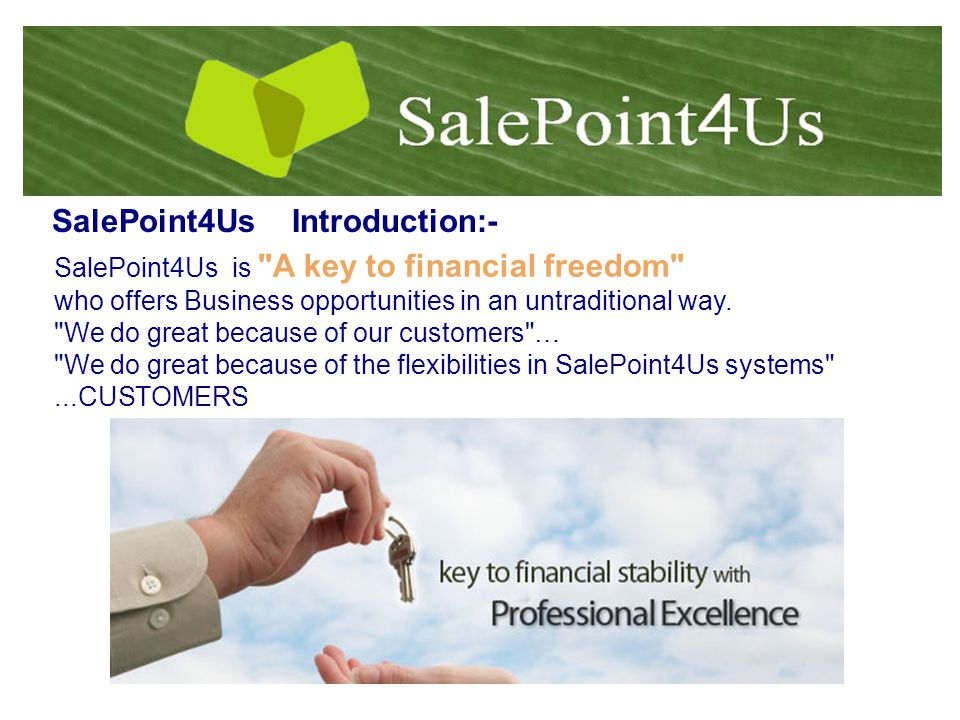 SalePoint4Us Introduction:- SalePoint4Us is A key to financial freedom who offers Business opportunities in an untraditional way.