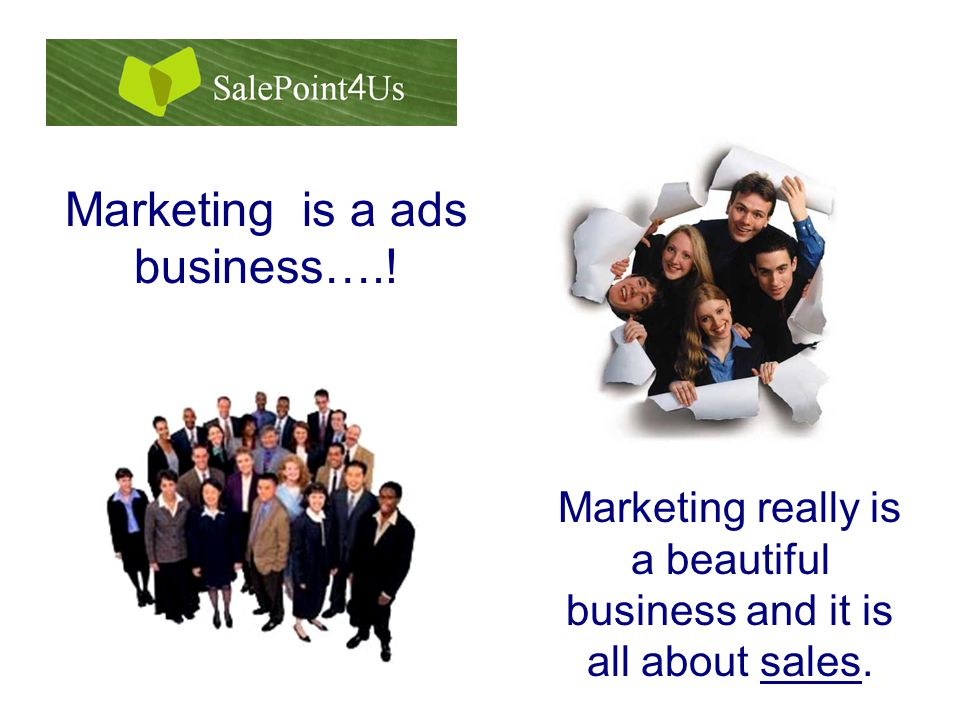 Marketing is a ads business….! Marketing really is a beautiful business and it is all about sales.