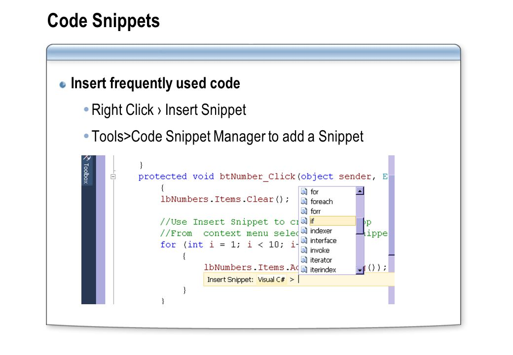 Code Snippets Insert frequently used code  Right Click › Insert Snippet  Tools>Code Snippet Manager to add a Snippet