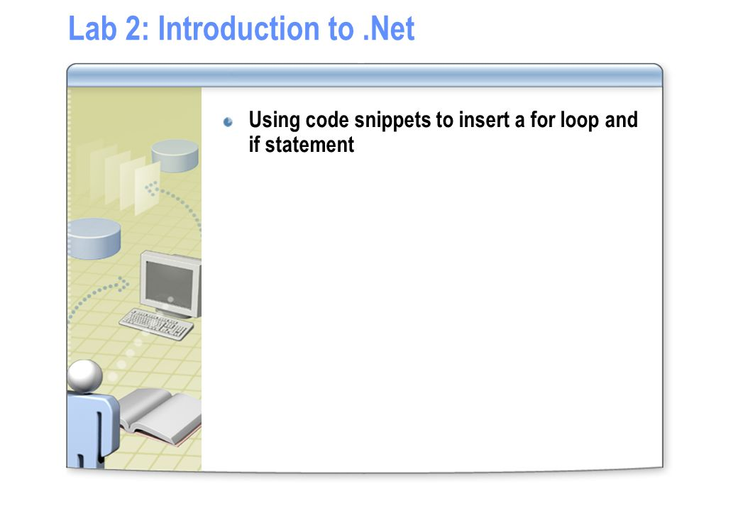 Lab 2: Introduction to.Net Using code snippets to insert a for loop and if statement